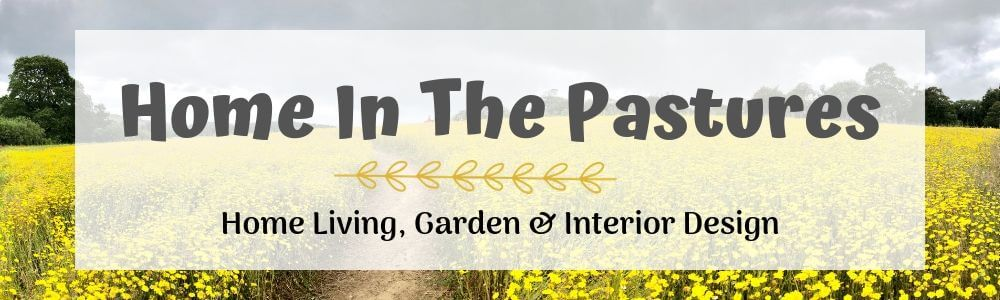 Home In The Pastures - Home Living, Garden and Interior Design Blog